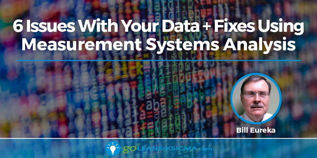 6 Issues With Your Data + Fixes Using Measurement Systems Analysis - GoLeanSixSigma.com