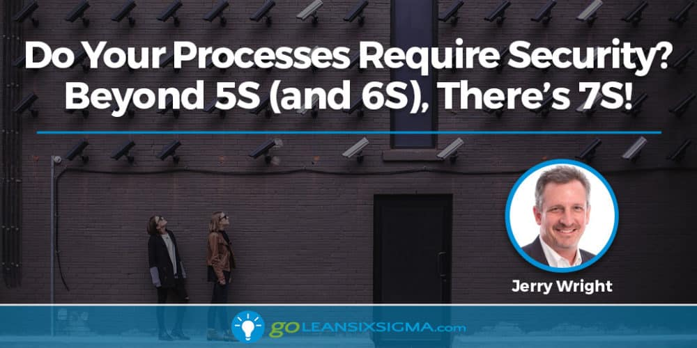 Do Your Processes Require Security? Beyond 5S (and 6S), There's 7S! - GoLeanSixSigma.com
