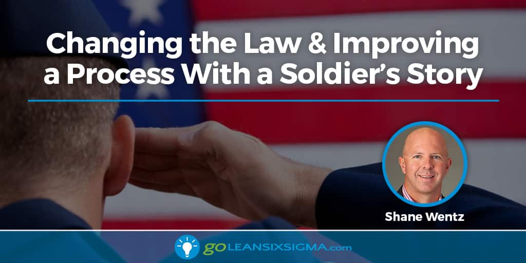 Changing The Law & Improving A Process With A Soldier's Story - GoLeanSixSigma.com