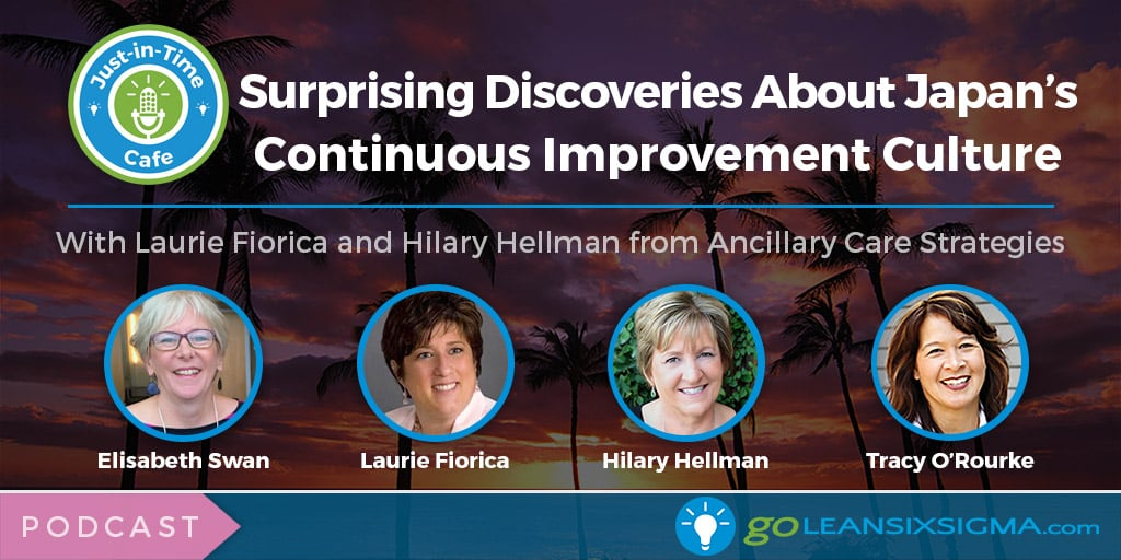 Podcast: Just-In-Time Cafe, Episode 60 – Surprising Discoveries About Japan's Continuous Improvement Culture, Featuring Laurie Fiorica and Hilary Hellman