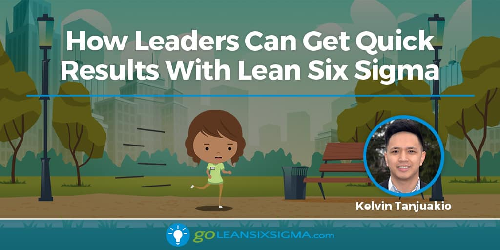 How Leaders Can Get Quick Results With Lean Six Sigma - GoLeanSixSigma.com