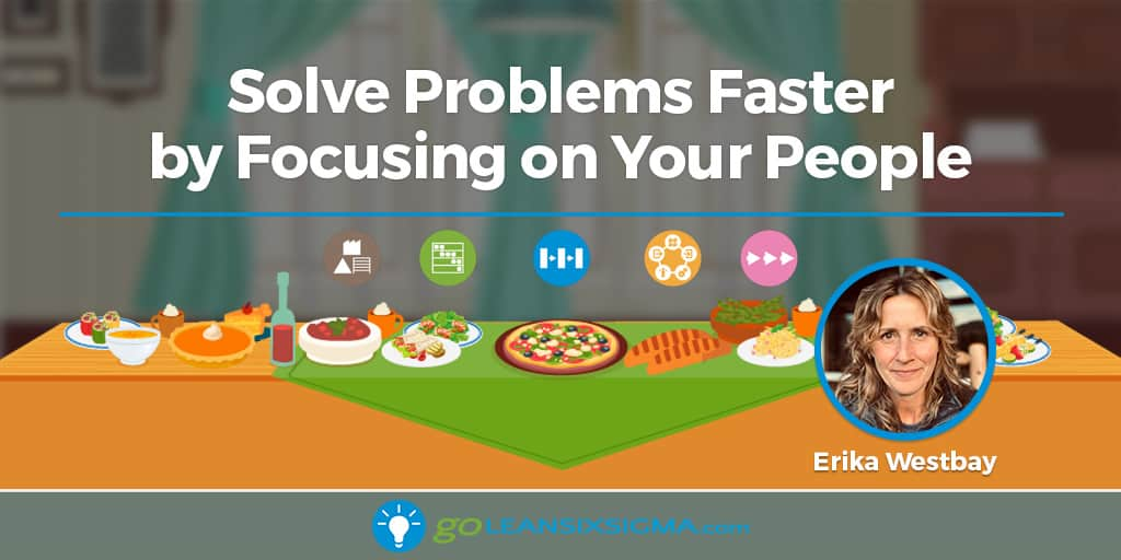 Solve Problems Faster By Focusing On Your People - GoLeanSixSigma.com