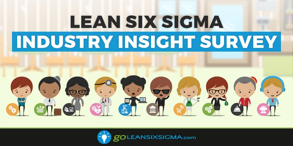 Lean Six Sigma Industry Insight Survey - GoLeanSixSigma.com