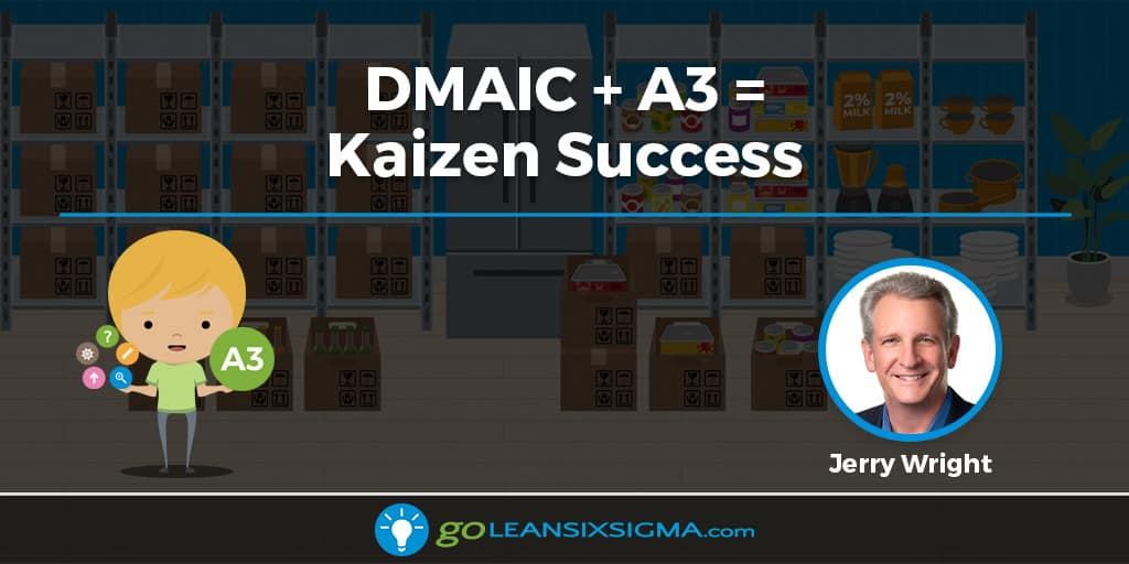 DMAIC + A3 = Kaizen Success - GoLeanSixSigma.com
