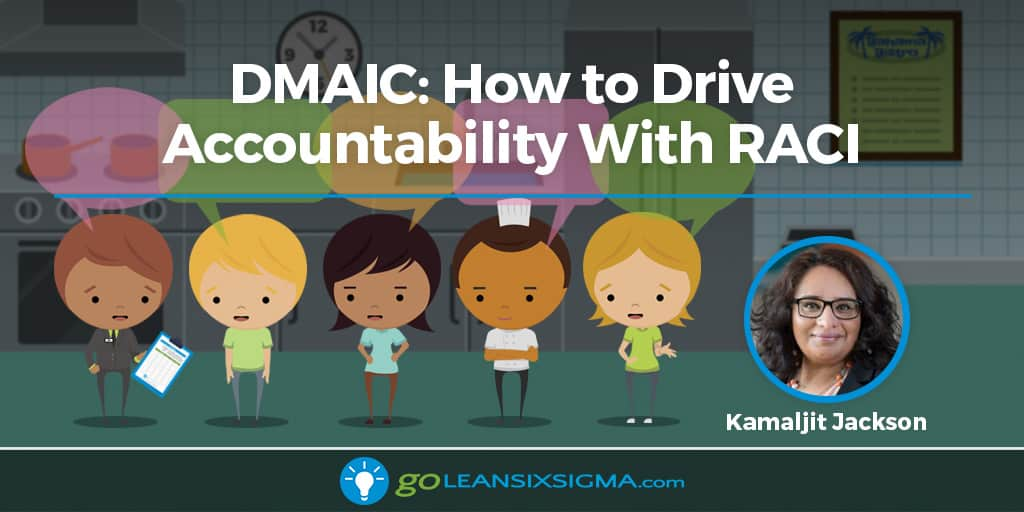DMAIC: How To Drive Accountability With RACI - GoLeanSixSigma.com