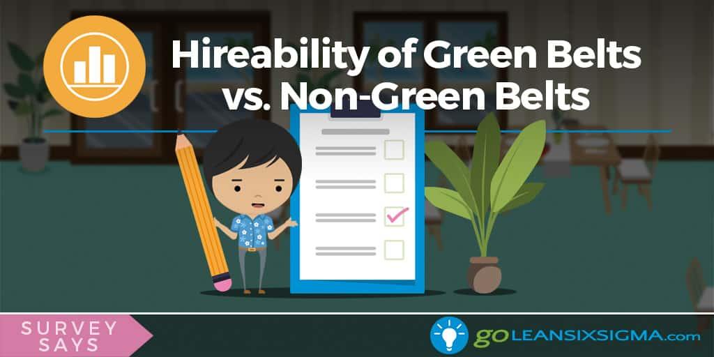 Survey Says: Hireability Of Green Belts Vs. Non-Green Belts - GoLeanSixSigma.com