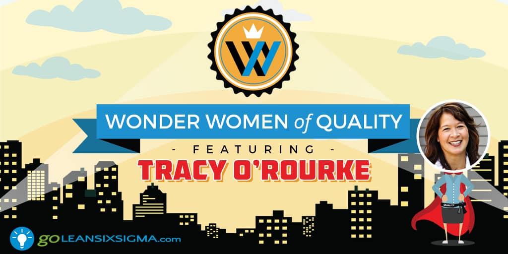 Wonder Women Of Quality - Tracy O'Rourke - GoLeanSixSigma.com