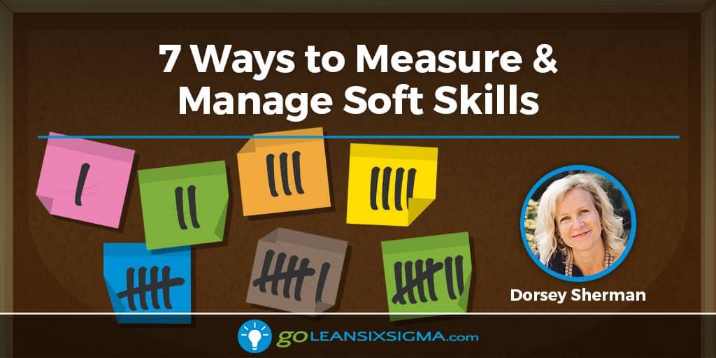 7 Ways To Measure & Manage Soft Skills - GoLeanSixSigma.com