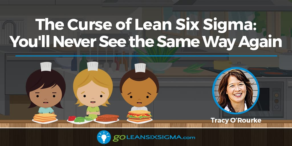 The Curse Of Lean Six Sigma: You'll Never See The Same Way Again - GoLeanSixSigma.com