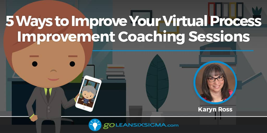 5 Ways To Improve Your Virtual Process Improvement Coaching Sessions - GoLeanSixSigma.com