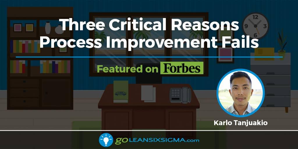 Three Critical Reasons Process Improvement Fails - GoLeanSixSigma.com