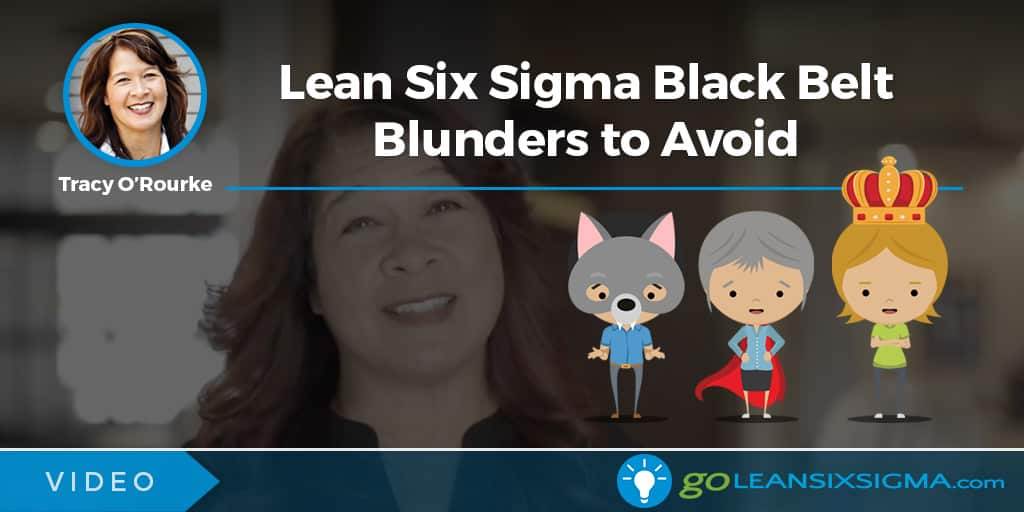 Video: Lean Six Sigma Black Belt Blunders To Avoid - GoLeanSixSigma.com