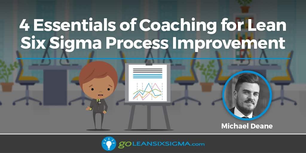 4 Essentials Of Coaching For Lean Six Sigma Process Improvement - GoLeanSixSigma.com