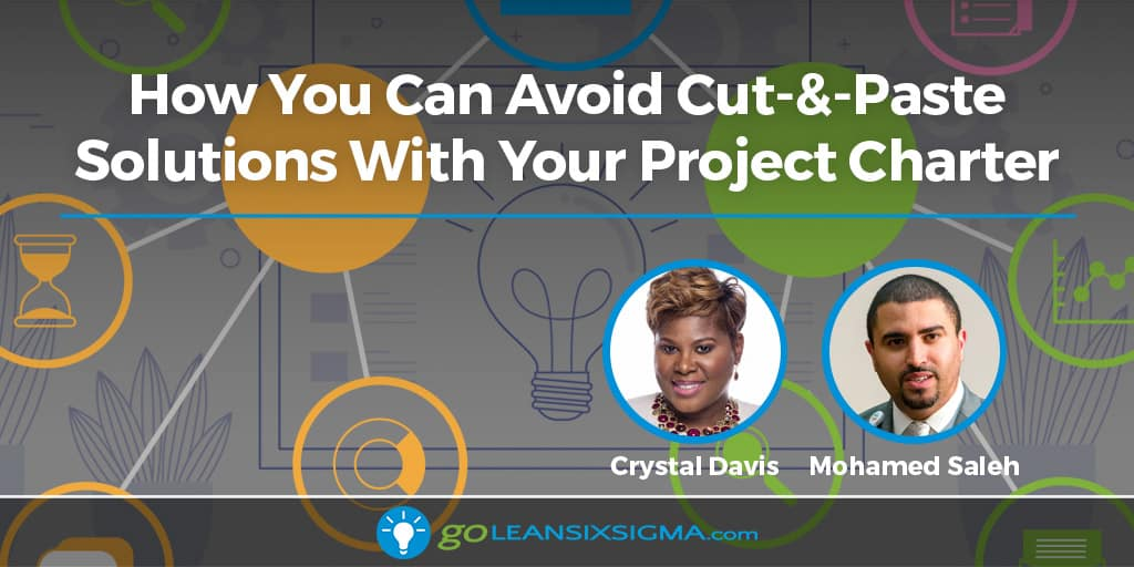 How You Can Avoid Cut-&-Paste Solutions With Your Project Charter - GoLeanSixSigma.com