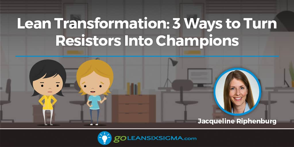 Lean Transformation: 3 Ways to Turn Resistors Into Champions - GoLeanSixSigma.com