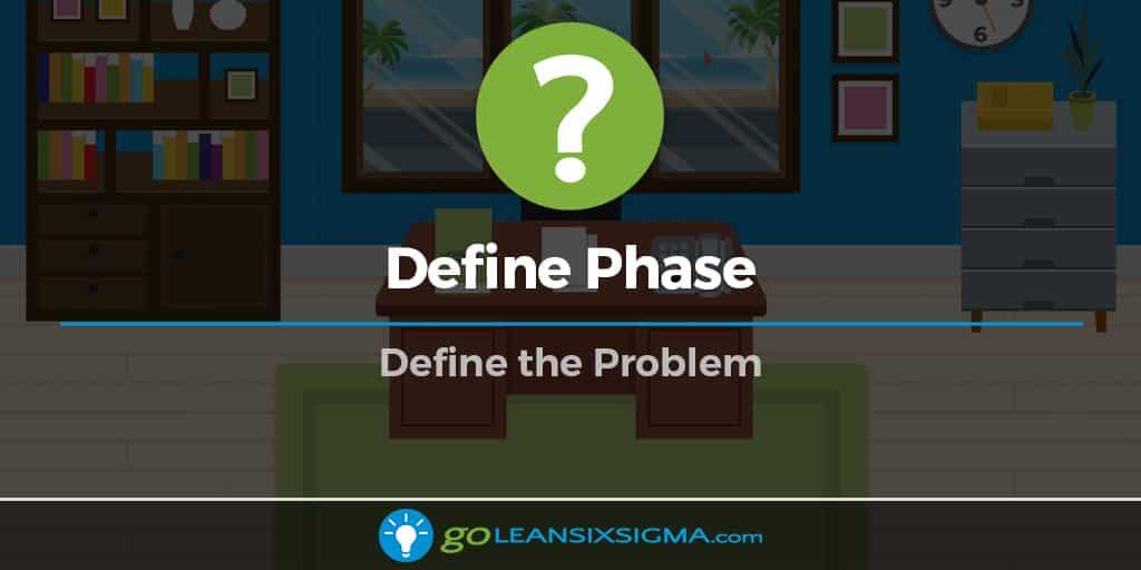 Define Phase - GoLeanSixSigma.com