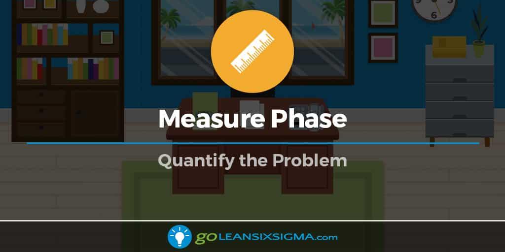 Measure Phase - GoLeanSixSigma.com