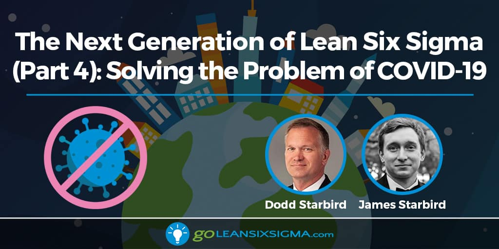 The Next Generation Of Lean Six Sigma (Part 4): Solving The Problem Of COVID-19 - GoLeanSixSigma.com