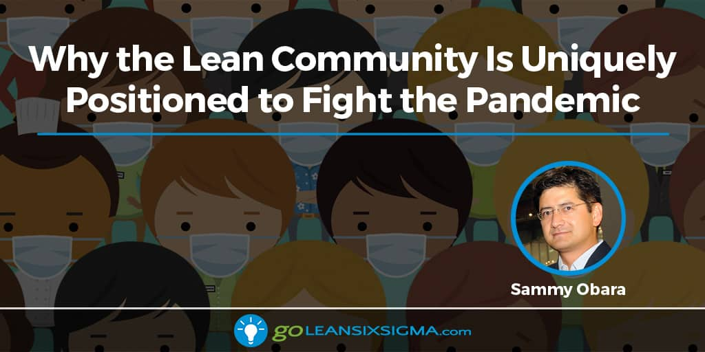 Why The Lean Community Is Uniquely Positioned To Fight The Pandemic - GoLeanSixSigma.com