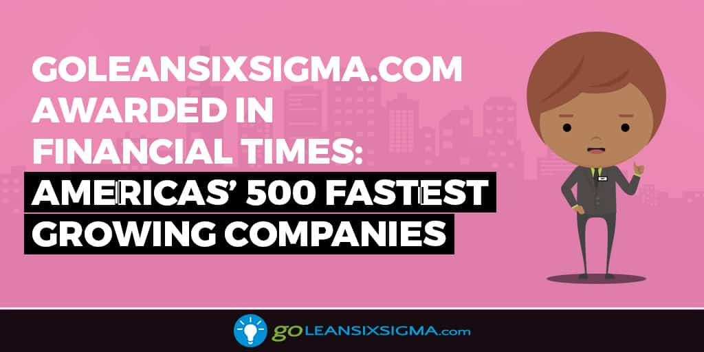 GoLeanSixSigma.com Awarded In Financial Times: Americas' 500 Fastest Growing Companies