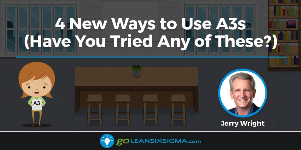 4 New Ways to Use A3s (Have You Tried Any of These?) - GoLeanSixSigma.com