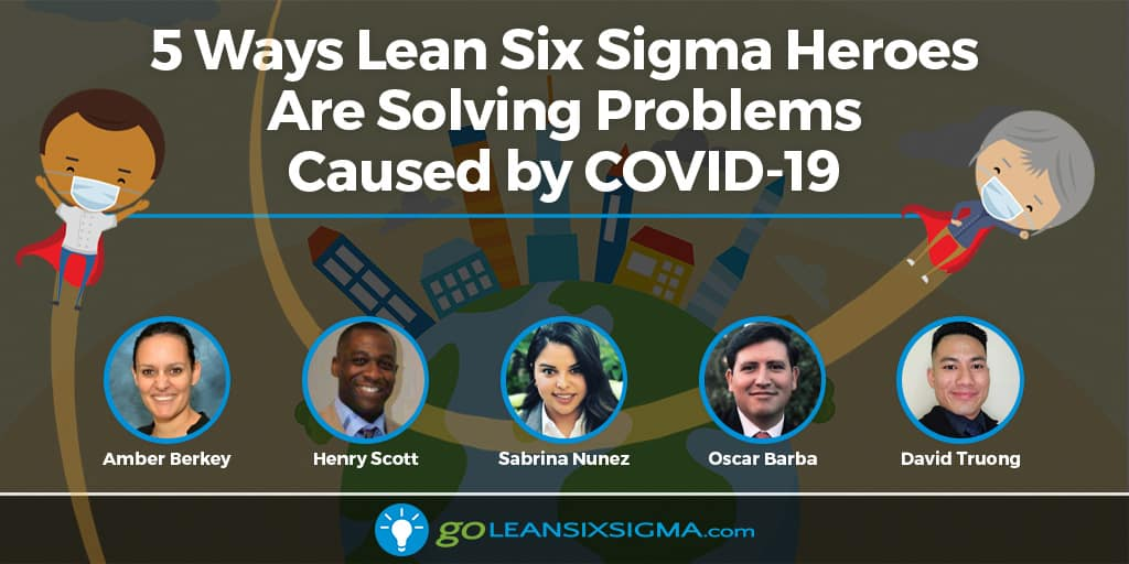 5 Ways Lean Six Sigma Heroes Are Solving Problems Caused By COVID-19 - GoLeanSixSigma.com