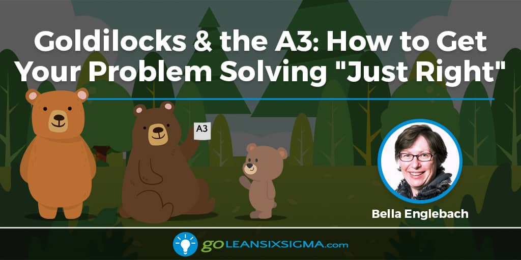 Goldilocks & The A3: How To Get Your Problem Solving