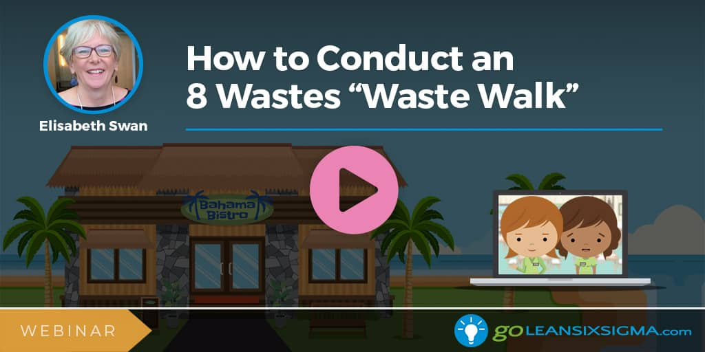 "Webinar: How to Conduct an 8 Wastes ""Waste Walk"" - GoLeanSixSigma.com"