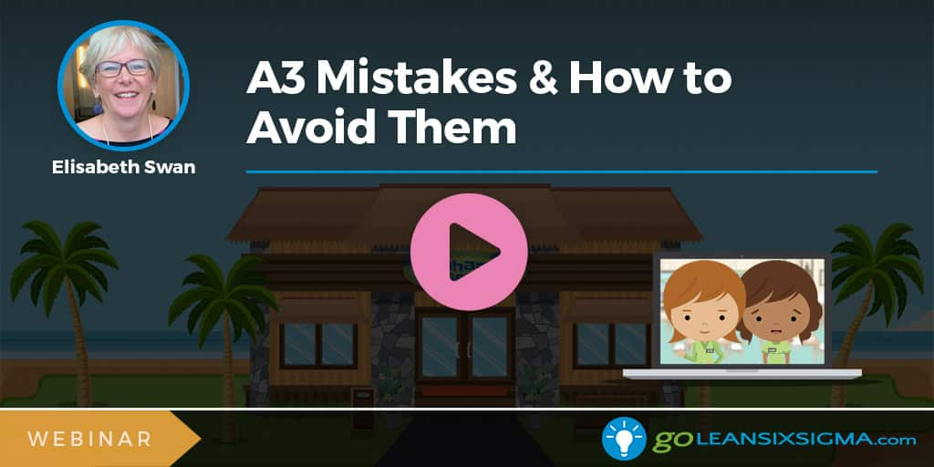 Webinar: A3 Mistakes & How To Avoid Them - GoLeanSixSigma.com