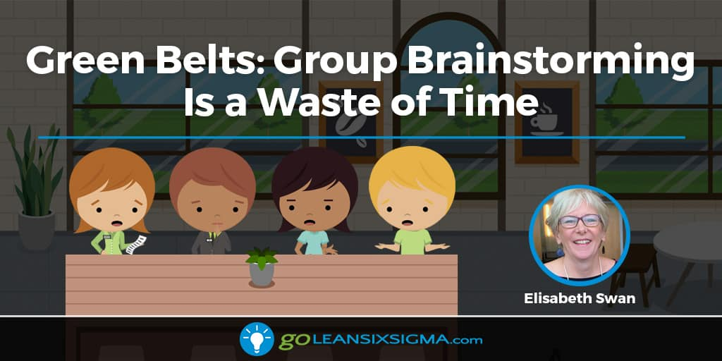 Green Belts: Group Brainstorming Is A Waste Of Time - GoLeanSixSigma.com