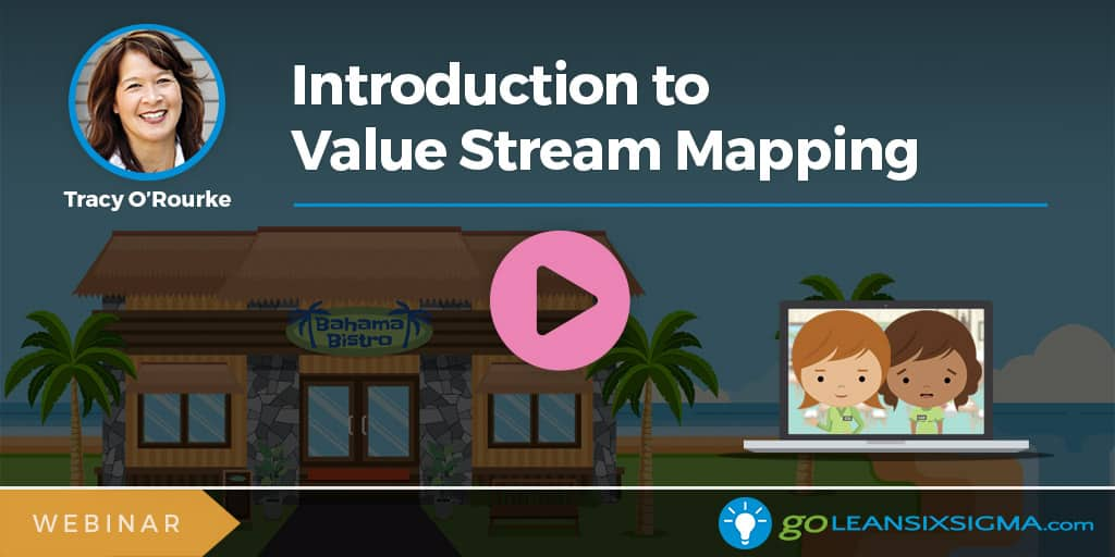 Webinar: Introduction to Value Stream Mapping - GoLeanSixSigma.com