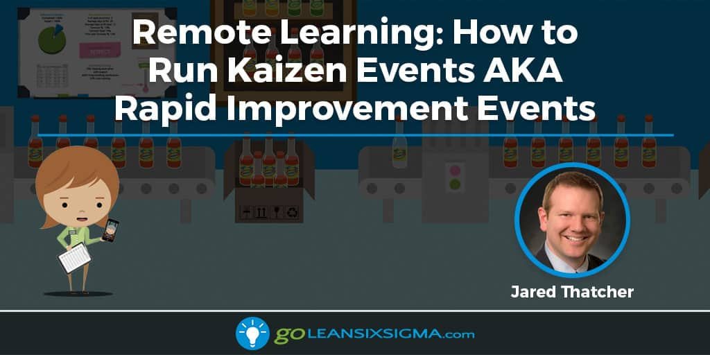 Remote Learning: How to Run Kaizen Events AKA Rapid Improvement Events - GoLeanSixSigma.com
