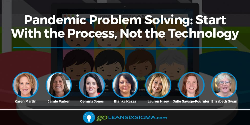 Pandemic Problem Solving: Start With The Process, Not The Technology - GoLeanSixSigma.com