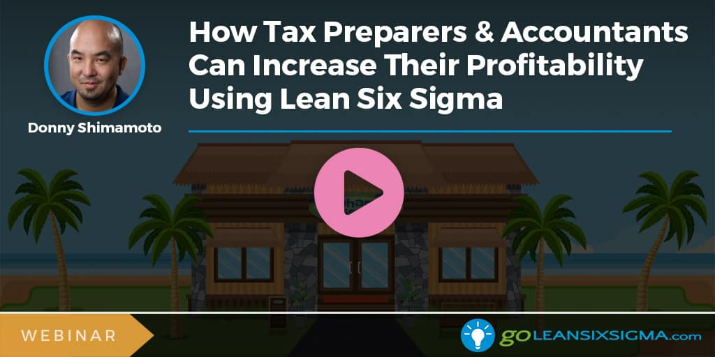 Webinar: How Tax Preparers & Accountants Can Increase Their Profitability Using Lean Six Sigma - GoLeanSixSigma.com