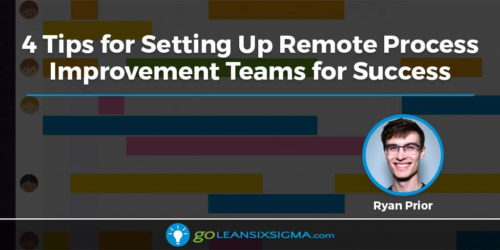 4 Tips For Setting Up Remote Process Improvement Teams For Success - GoLeanSixSigma.com