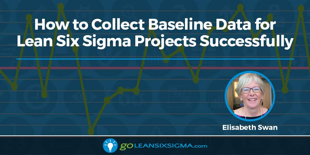 How To Collect Baseline Data For Lean Six Sigma Projects Successfully - GoLeanSixSigma.com