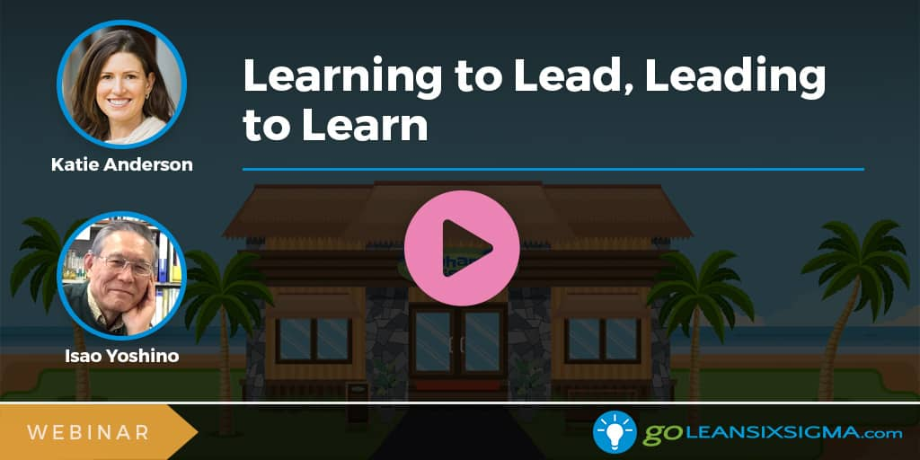 Webinar: Learning To Lead, Leading To Learn - GoLeanSixSigma.com
