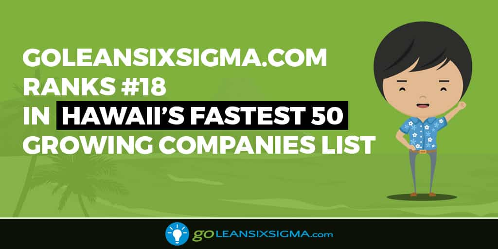 GoLeanSixSigma.com Ranks #18 In Hawaii's Fastest 50 Growing Companies List - GoLeanSixSigma.com