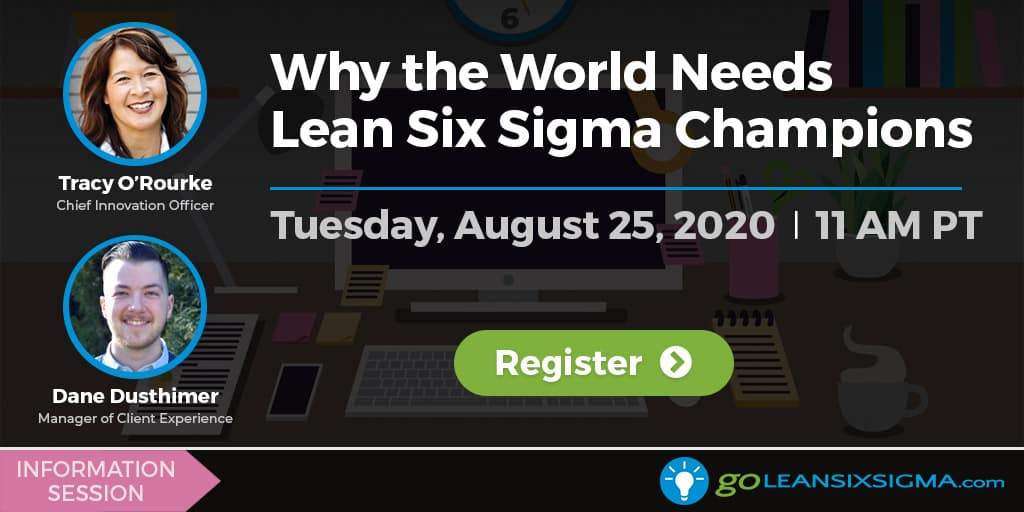 Information Session: Why The World Needs Lean Six Sigma Champions - GoLeanSixSigma.com