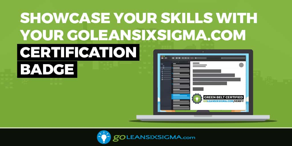 Showcase Your Skills With Your GoLeanSixSigma.com Certification Badge - GoLeanSixSigma.com