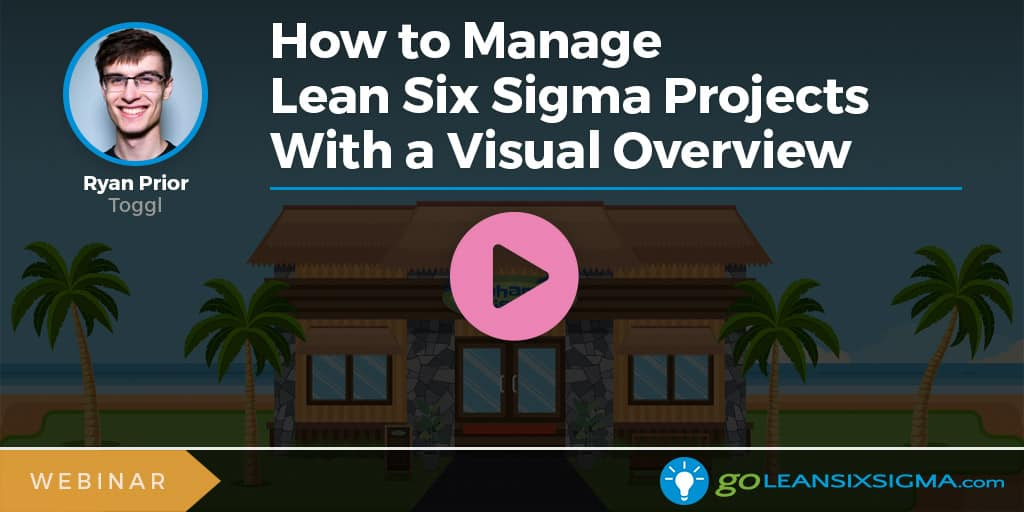 Webinar: How To Manage Lean Six Sigma Projects With A Visual Overview - GoLeanSixSigma.com